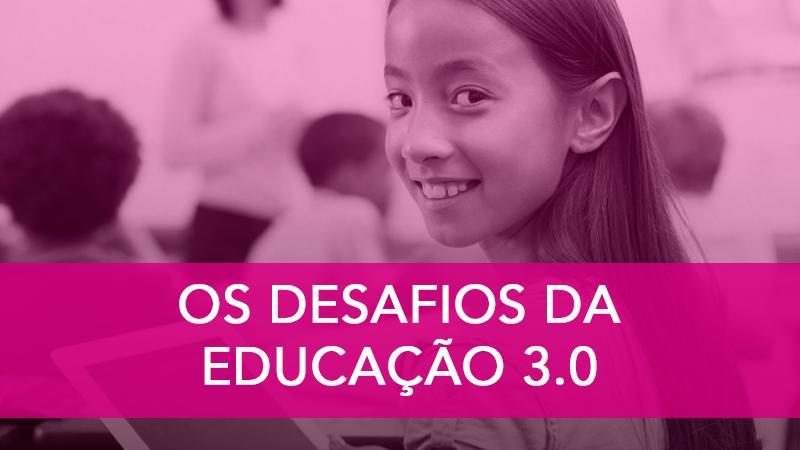 Os Desafios da Educação 3.0