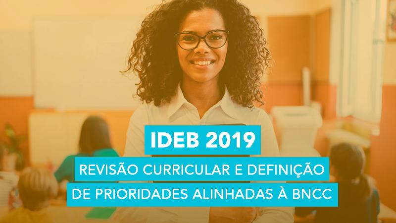 IDEB 2019: revisão curricular e prioridades BNCC
